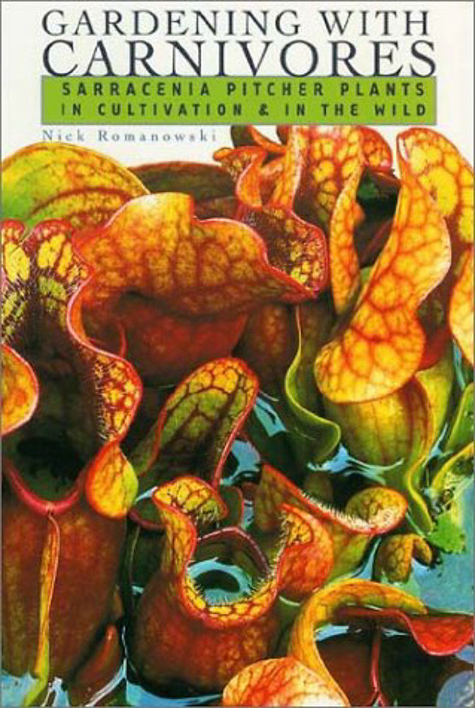 Gardening with Carnivores: Sarracenia Pitcher Plants in Cultivation & in the Wild